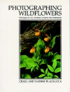Photographing Wildflowers: Techniques for the Advanced Amateur and Professional - Craig Blacklock, Nadine Blacklock