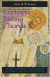 Eucharist, Bishop, Church: The Unity of the Church in the Divine Eucharist and the Bishop During the First Three Centuries - John D. Zizioulas