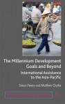 The Millennium Development Goals and Beyond: International Assistance to the Asia-Pacific - Simon Feeny, Matthew Clarke
