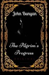 The Pilgrim's Progress: By John Bunyan - Illustrated - John Bunyan