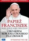 Chciałbym Kościoła ubogiego dla ubogich - Franciszek (papież)