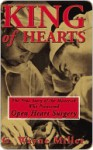 King of Hearts: The True Story of the Maverick Who Pioneered Open Heart Surgery - G. Miller