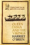 Queen Emma and the Vikings: A History of Power, Love and Greed in Eleventh-Century England - Harriet O'Brien