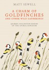 A Charm of Goldfinches and Other Wild Gatherings: Quirky Collective Nouns of the Animal Kingdom - Matt Sewell