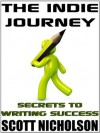 The Indie Journey: Secrets to Writing Success - J.A. Konrath, Zoe Winters, Guido Henkel, Scott Nicholson, Lon Shapiro, Vicki Tyley, Vincent Zandri