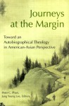 Journeys at the Margin: Towards an Autobiographical Theology in American-Asian Perspective - Peter C. Phan