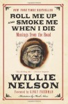 Roll Me Up and Smoke Me When I Die: Musings from the Road - Willie Nelson, Kinky Friedman