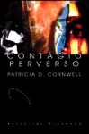 Contágio Perverso - Patricia Cornwell
