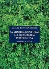 As minhas aventuras na República Portuguesa - Miguel Esteves Cardoso