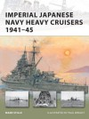 Imperial Japanese Navy Heavy Cruisers 1941-1945 - Mark Stille, Paul Wright