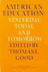 American Education: Yesterday, Today, Tomorrow - Thomas L. Good