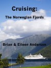 Cruising:The Norwegian Fjords - Brian Anderson, Eileen Anderson