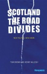 Scotland: The Road Divides: New Politics, New Union - Tom Brown, Henry Mcleish