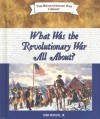 What Was the Revolutionary War All About? - John Micklos Jr.