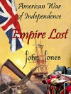 American War of Independence, EMPIRE LOST. An historical, action adventure American history independence colonial period fiction. (Empire Trilogy Book 1) - John Jones