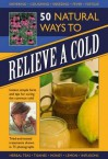 50 Natural Ways to Relieve a Cold: Instant, Simple Hints and Tips for Curing the Common Cold - Raje Airey