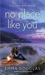 No Place Like You: A Cloud Bay Novel - Emma Douglas
