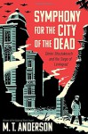 Symphony for the City of the Dead: Dmitri Shostakovich and the Siege of Leningrad - M.T. Anderson