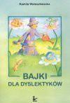 Bajki dla dyslektyków : bajki dla dzieci z trudnościami w nauce czytana i pisania - Kamila Waleszkiewicz