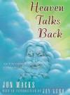 Heaven Talks Back: An Uncommon Conversation - Jon Macks