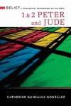 1 & 2 Peter And Jude: A Theological Commentary On The Bible (Belief: A Theological Commentary On The Bible) - Catherine Gunsalus Gonzalez