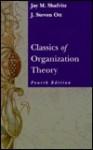 Classics of Organizational Theory - Jay M. Shafritz Jr., Jay M. Shafritz