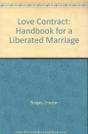 The Love Contract: Handbook For A Liberated Marriage - Robert E. Burger