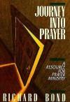 Journey Into Prayer: A Resource for Prayer Ministry - Richard Bond