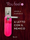 A letto con il nemico (Youfeel): Un bacio è un apostrofo rosa tra le parole T'odio (Italian Edition) - Angela D'Angelo