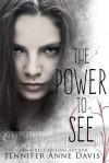 The Power to See - Jennifer Anne Davis