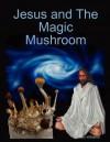 Jesus and the Magic Mushroom - Sean Williams