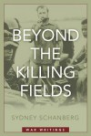Beyond the Killing Fields: War Writings - Sydney Schanberg