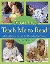 Mommy, Teach Me to Read: A Complete and Easy-to-Use Home Reading Program - Barbara Curtis