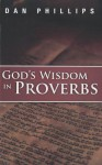 God's Wisdom in Proverbs: Hearing God's Voice in Scripture - Dan Phillips