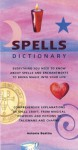 Spells Dictionary: Everything You Need to Know About Spells and Enchantments to Bring Magic into Your Life - Antonia Beattie