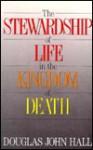 The Stewardship of Life in the Kingdom of Death - Douglas John Hall