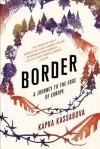 Border: A Journey to the Edge of Europe - Kapka Kassabova