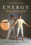 The Way of Energy: Mastering the Chinese Art of Internal Strength with Chi Kung Exercise (A Gaia Original) - Master Lam Kam-Chuen