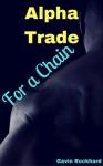 Alpha Trade: For a Chain - Gavin Rockhard