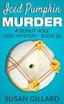 Iced Pumpkin Murder: A Donut Hole Cozy Mystery - Book 26 - Susan Gillard