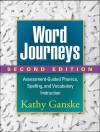 Word Journeys, Second Edition: Assessment-Guided Phonics, Spelling, and Vocabulary Instruction - Kathy Ganske