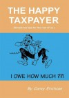 The Happy Taxpayer: Simple Tax Tips For The Rest of Us - Carey Erichson