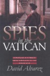 Spies in the Vatican: Espionage and Intrigue from Napoleon to the Holocaust (Modern War Studies) - David Alvarez