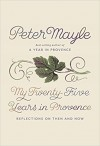 My Twenty-Five Years in Provence: Reflections on Then and Now - Peter Mayle