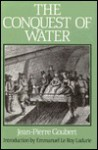 The Conquest of Water: The Advent of Health in the Industrial Age - Jean-Pierre Goubert, Andrew Wilson