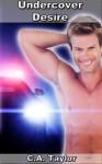 Undercover Desire (Gay Cop Erotica) - C.A. Taylor