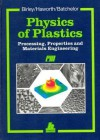 Physics Of Plastics: Processing, Properties, And Materials Engineering - Arthur W. Birley, Barry Haworth