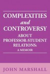 Complexities and Controversy about Professor-Student Relations: A Memoir - John Marshall