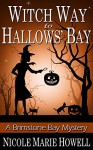Witch Way to Hallows' Bay: A Brimstone Bay Mystery (Brimstone Bay Mysteries Book 2) - Nicole Marie Howell, N.M. Howell