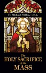The Holy Sacrifice of the Mass - Michael Muller